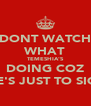 DONT WATCH WHAT TEMESHIA'S DOING COZ SHE'S JUST TO SICK! - Personalised Poster A4 size