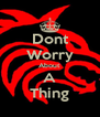 Dont Worry About A Thing - Personalised Poster A4 size