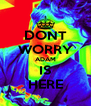 DONT WORRY ADAM IS HERE - Personalised Poster A4 size