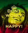 DONT WORRY AND BE  HAPPY! - Personalised Poster A4 size