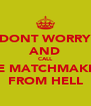 DONT WORRY AND CALL THE MATCHMAKERS FROM HELL - Personalised Poster A4 size
