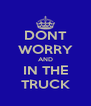 DONT WORRY AND IN THE TRUCK - Personalised Poster A4 size
