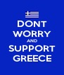 DONT WORRY AND SUPPORT GREECE - Personalised Poster A4 size