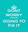 DONT WORRY AZEEMS GOING TO FIX IT - Personalised Poster A4 size