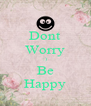 Dont Worry :) Be Happy - Personalised Poster A4 size