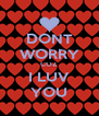 DONT WORRY COZ I LUV YOU - Personalised Poster A4 size
