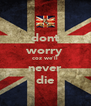 dont worry coz we'll never die - Personalised Poster A4 size