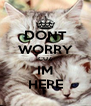 DONT WORRY CUZ IM HERE - Personalised Poster A4 size