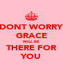 DONT WORRY GRACE WILL BE THERE FOR YOU - Personalised Poster A4 size