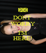 DONT  WORRY    I'M HERE! - Personalised Poster A4 size