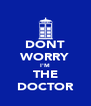 DONT WORRY I'M THE DOCTOR - Personalised Poster A4 size