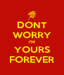 DONT WORRY I'M YOURS FOREVER - Personalised Poster A4 size