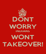 DONT WORRY INDIANS WONT TAKEOVER! - Personalised Poster A4 size