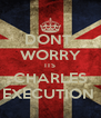 DONT  WORRY ITS CHARLES EXECUTION  - Personalised Poster A4 size