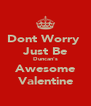 Dont Worry  Just Be Duncan's Awesome Valentine - Personalised Poster A4 size