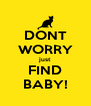 DONT WORRY just FIND BABY! - Personalised Poster A4 size