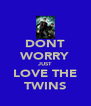 DONT WORRY JUST LOVE THE TWINS - Personalised Poster A4 size