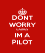 DONT WORRY LADIES IM A PILOT - Personalised Poster A4 size