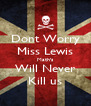 Dont Worry Miss Lewis Math's Will Never Kill us - Personalised Poster A4 size