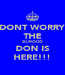 DONT WORRY THE SILWOOD DON IS HERE!!! - Personalised Poster A4 size