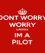 DONT WORRY WORRY LADIES IM A PILOT - Personalised Poster A4 size