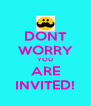 DONT WORRY YOU ARE INVITED! - Personalised Poster A4 size