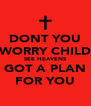 DONT YOU WORRY CHILD SEE HEAVENS GOT A PLAN FOR YOU - Personalised Poster A4 size