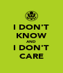 I DON'T KNOW AND I DON'T CARE - Personalised Poster A4 size