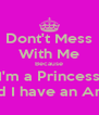 Dont't Mess With Me Because I'm a Princess And I have an Army - Personalised Poster A4 size