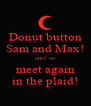 Donut button Sam and Max! until we meet again in the plaid! - Personalised Poster A4 size