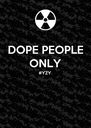 DOPE PEOPLE ONLY #YZY   - Personalised Poster A4 size