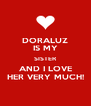 DORALUZ IS MY SISTER AND I LOVE HER VERY MUCH! - Personalised Poster A4 size