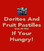Doritos And Fruit Pastilles Get At Me If Your Hungry! - Personalised Poster A4 size
