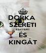 DORKA  SZERETI ESZTERT ÉS KINGÁT - Personalised Poster A4 size