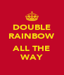 DOUBLE RAINBOW  ALL THE WAY - Personalised Poster A4 size