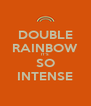 DOUBLE RAINBOW IT'S SO INTENSE - Personalised Poster A4 size
