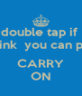 double tap if  you think  you can pull me  CARRY ON - Personalised Poster A4 size