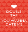 DOUBLE TAP IF YOU WANNA DATE ME - Personalised Poster A4 size