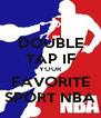 DOUBLE TAP IF YOUR FAVORITE SPORT NBA - Personalised Poster A4 size