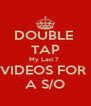 DOUBLE  TAP My Last 7  VIDEOS FOR  A S/O - Personalised Poster A4 size