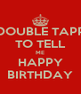 DOUBLE TAPP TO TELL ME HAPPY BIRTHDAY - Personalised Poster A4 size