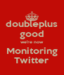 doubleplus good we're now Monitoring Twitter - Personalised Poster A4 size