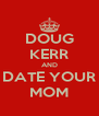 DOUG KERR AND DATE YOUR MOM - Personalised Poster A4 size