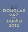 DOUGLAS VAZ NO JAPÃO 2012 - Personalised Poster A4 size