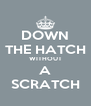 DOWN THE HATCH WITHOUT A SCRATCH - Personalised Poster A4 size
