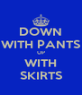 DOWN WITH PANTS UP WITH SKIRTS - Personalised Poster A4 size