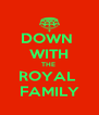 DOWN  WITH THE  ROYAL  FAMILY - Personalised Poster A4 size
