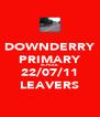 DOWNDERRY PRIMARY SCHOOL 22/07/11 LEAVERS - Personalised Poster A4 size
