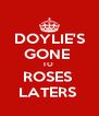 DOYLIE'S GONE  TO  ROSES  LATERS  - Personalised Poster A4 size