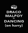 DRACO MALFOY IS DANCING (on harry) - Personalised Poster A4 size